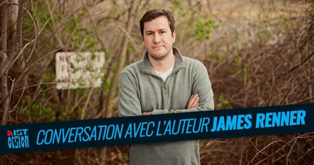 Bonus – Conversation avec l'auteur James Renner