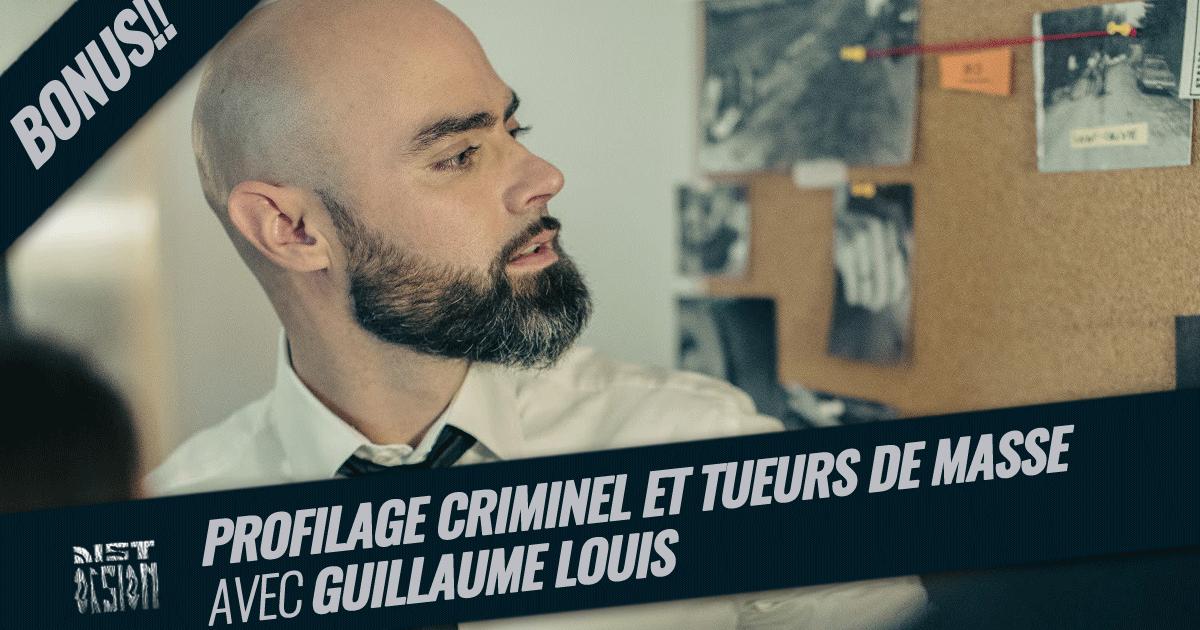 Spécial - Profilage criminel et tueurs de masse avec Guillaume Louis