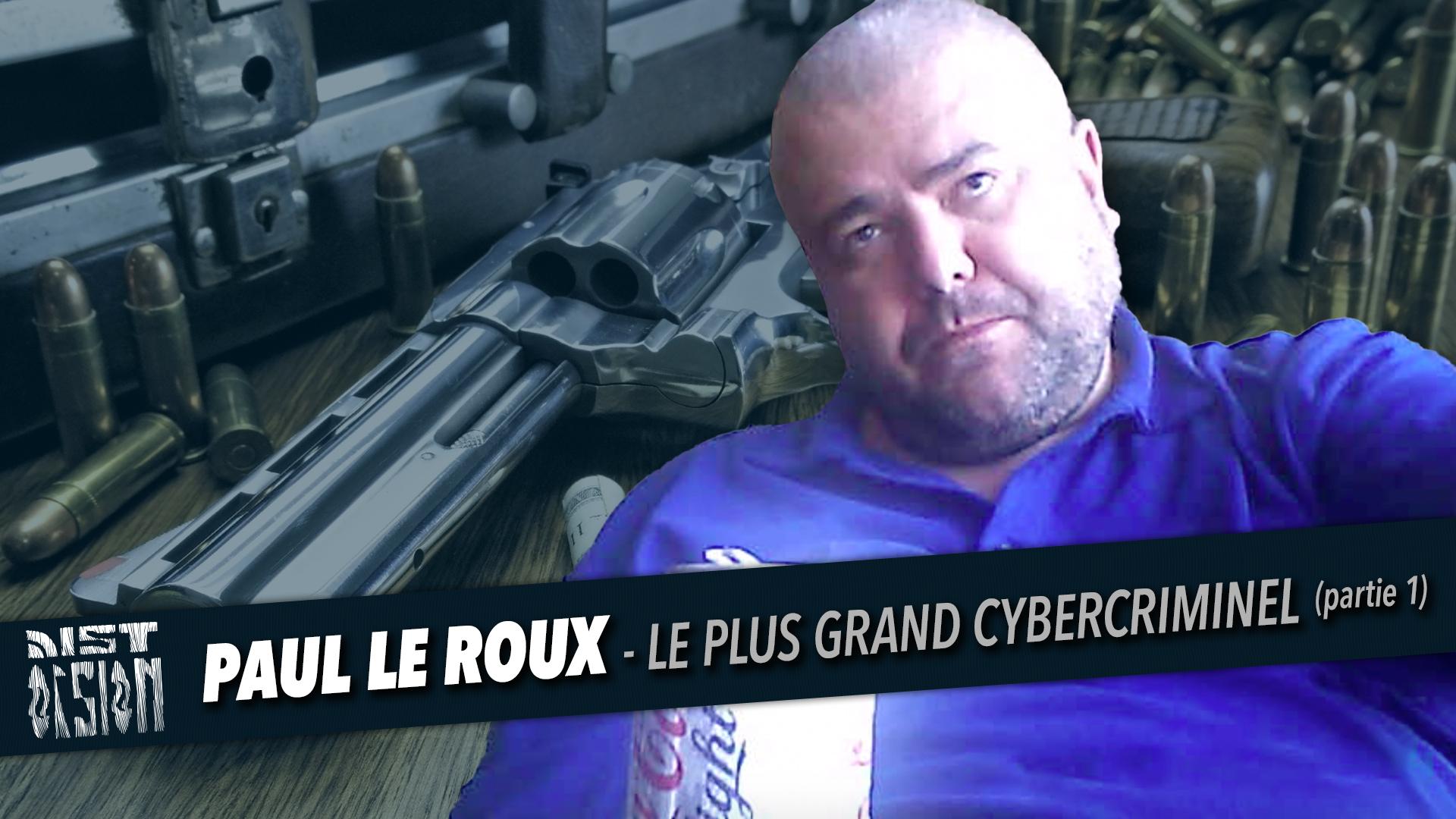 Paul Le Roux - Le plus grand cybercriminel - Partie 1